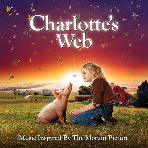 Charlotte's Web (Music Inspired By The Motion Picture) by Various Artists
