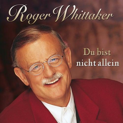 Du bist nicht allein von Roger Whittaker