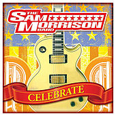 Celebrate- Single by Sam Morrison Band
