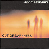 Out of Darkness - EP by Jeff Schmidt