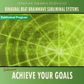 Achieve Your Goals - Binaural Beat Brainwave Subliminal Systems by Binaural Beat Brainwave Subliminal Systems
