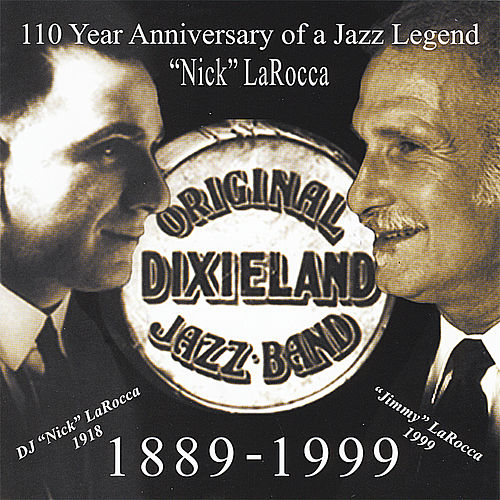 110 Year Anniversary of A Jazz Legend; Nick LaRocca by Original Dixieland Jazz Band