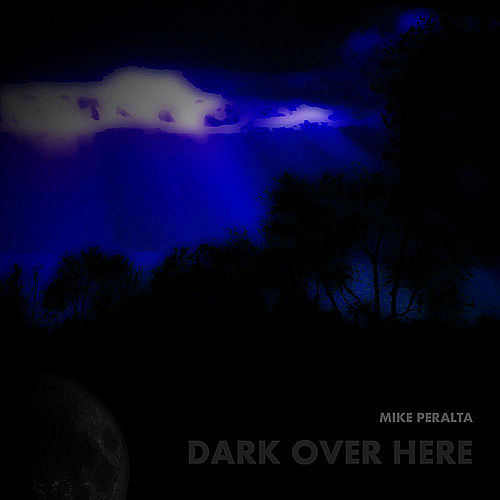 Dark Over Here by Mike Peralta