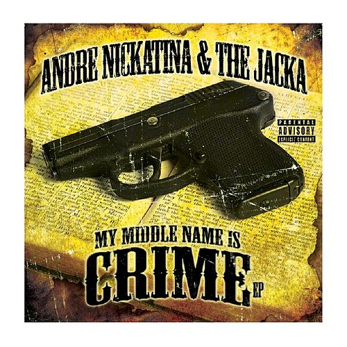 My Middle Name is Crime by Andre Nickatina
