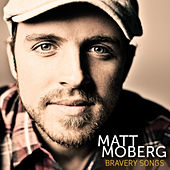 Bravery Songs by Matt Moberg