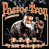 Pastor Troy Presents: I Am D.S.G.B. by Pastor Troy