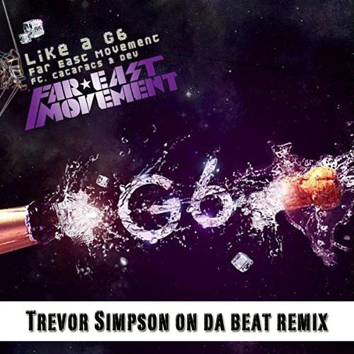 Like a G6 (Trevor Simpson On Da Beat Remix) by Far East Movement