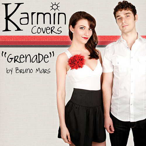Grenade [originally by Bruno Mars] - Single by Karmin