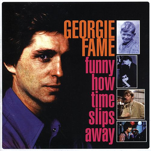 Funny How Time Slips Away by Georgie Fame