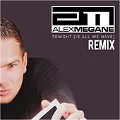 Tonight (Is All We Have) Remix by Alex Megane