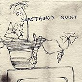 Oh, Something's Quiet by Various Artists