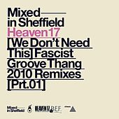 (We Don't Need This) Fascist Groove Thang (2010 Remixes Part One) by Heaven 17