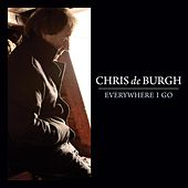 Everywhere I Go - Single by Chris De Burgh