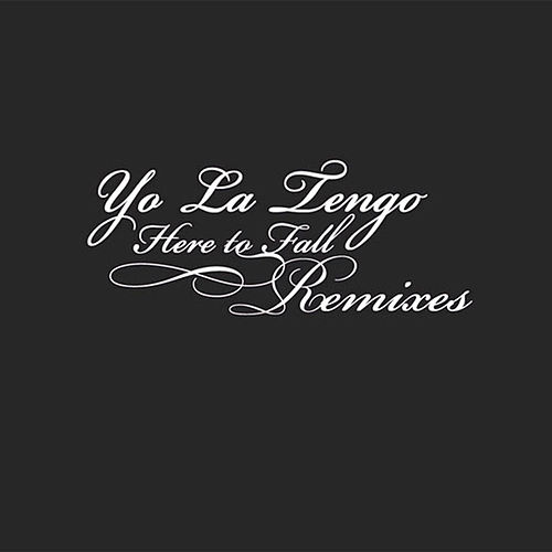 Here To Fall Remixes by Yo La Tengo