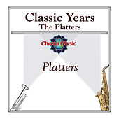 Classic Years- The Platters by The Platters