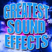 Greatest Sound Effects by Sound Effects