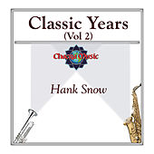 Classic Years (Vol 2) by Hank Snow