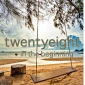 In the Beginning by Twenty Eight
