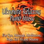 Ultimate Relaxing Piano Music for Spa, Massage, Meditation, Yoga, Tai Chi and Shiatsu by Relaxing Piano Music