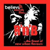 Believe...Sounds Like R'n'B (The Finest of New Urban flavours) by Various Artists
