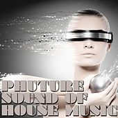 Phuture Sound of House Music by Various Artists