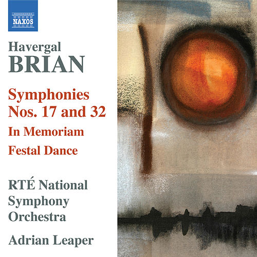 Brian: Symphonies Nos. 17 & 32 by Adrian Leaper