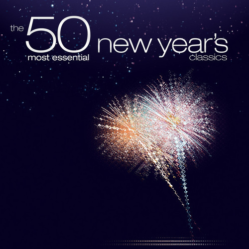 The 50 Most Essential New Year's Classics by Various Artists
