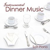 Instrumental Dinner Music - Soft Piano Music by Soft Piano Music