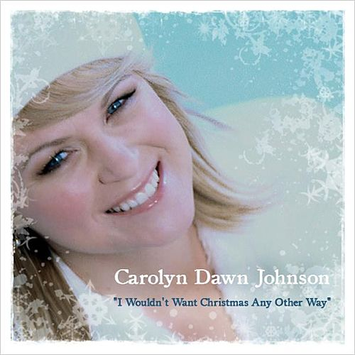 I Wouldn't Want Christmas Any Other Way - Single by Carolyn Dawn Johnson