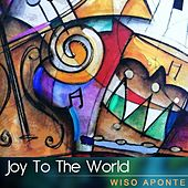 Joy to the World by Wiso Aponte