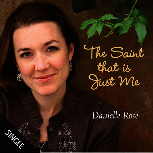 The Saint That Is Just Me - Single by Danielle Rose