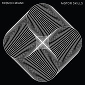Motor Skills by French Miami