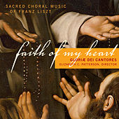 Liszt: Faith of My Heart - Sacred Choral Music by Gloriæ Dei Cantores
