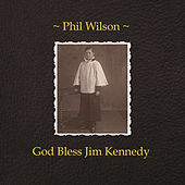 God Bless Jim Kennedy by Phil Wilson