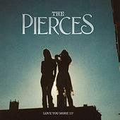 Love You More by The Pierces