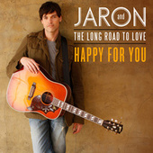 Happy For You by Jaron and The Long Road to Love