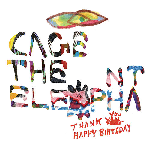Thank You Happy Birthday by Cage The Elephant