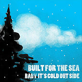 Baby It's Cold Outside by Built for the Sea