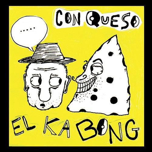 Con Queso by El Ka Bong