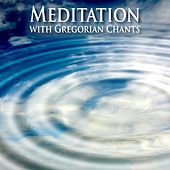 Meditation With Gregorian Chants by Meditation