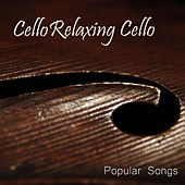 Cello - Popular Songs for Cello - Relaxing Cello Music by Relaxing Cello Music
