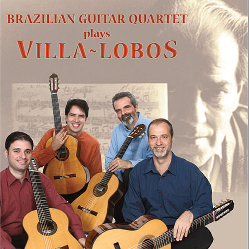 Brazilian Guitar Quartet Plays Villa-Lobos by Brazilian Guitar Quartet
