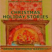 Christmas Holiday Stories - Each Decorated With A Christmas Carol Surprise by Grant Raymond Barrett