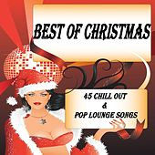 Best of Christmas X-Mas Chill Out & Pop Lounge Songs, 45 Tracks (100% Collection Of International Top & Deluxe Winter Cafe Hits) by Various Artists