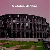 Le canzoni di Roma, Vol. 2 by Various Artists