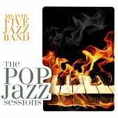 The Pop Jazz Sessions by Atlantic Five Jazz Band