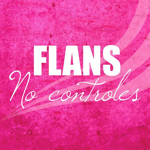No Controles by Flans