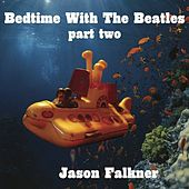 Bedtime With The Beatles Part 2 by Jason Falkner