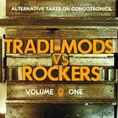 Tradi-Mods Vs Rockers - Alternative Takes on Congotronics, Vol. 1 by Various Artists