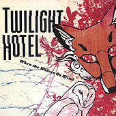When The Wolves Go Blind by Twilight Hotel